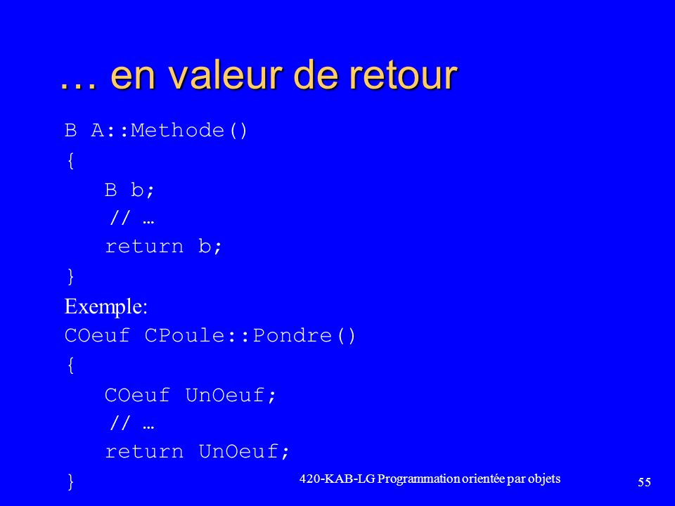 … en valeur de retour B A::Methode() { B b; return b; } Exemple: