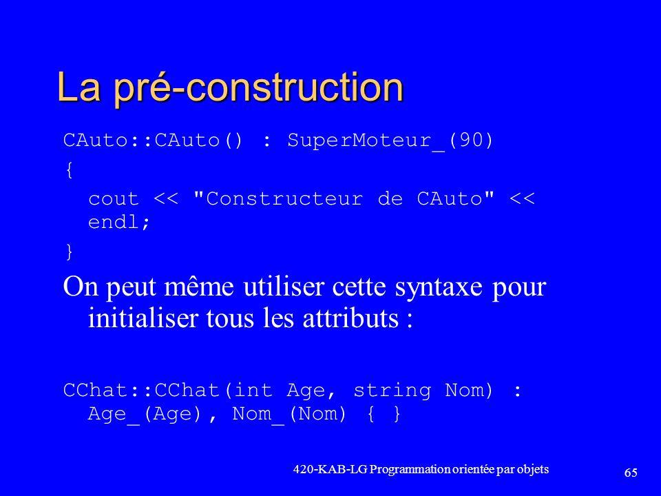 La pré-construction CAuto::CAuto() : SuperMoteur_(90) { cout << Constructeur de CAuto << endl; }