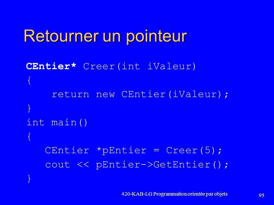Retourner un pointeur CEntier* Creer(int iValeur) {