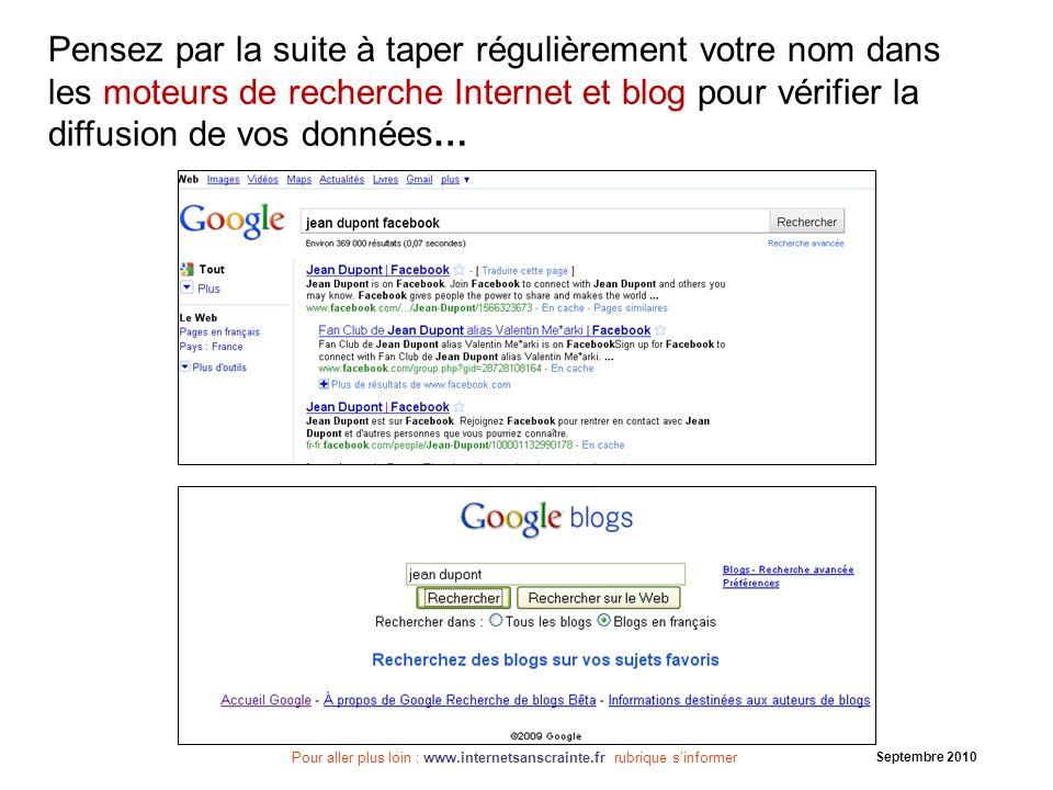 Pensez par la suite à taper régulièrement votre nom dans les moteurs de recherche Internet et blog pour vérifier la diffusion de vos données…