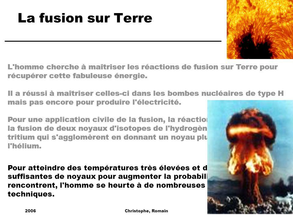 La fusion sur Terre L homme cherche à maîtriser les réactions de fusion sur Terre pour récupérer cette fabuleuse énergie.