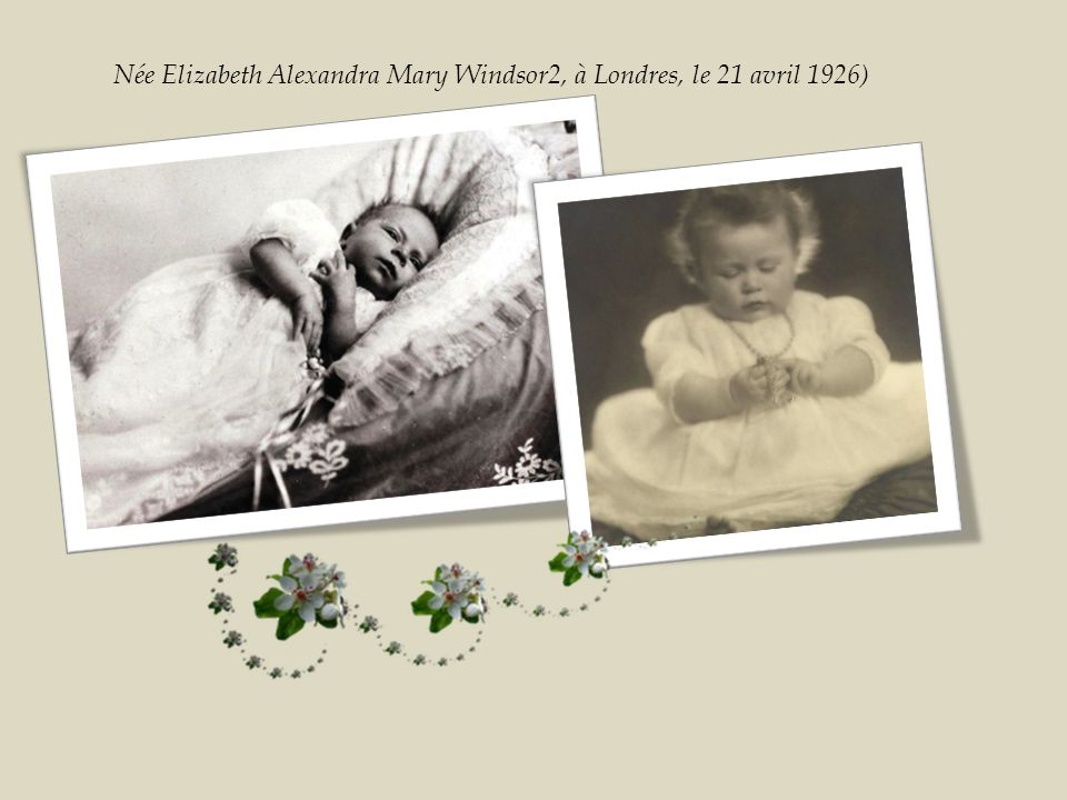 Née Elizabeth Alexandra Mary Windsor2, à Londres, le 21 avril 1926)