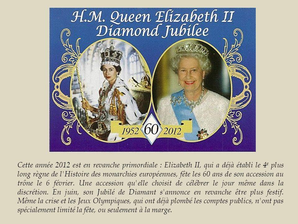 Cette année 2012 est en revanche primordiale : Elizabeth II, qui a déjà établi le 4e plus long règne de l Histoire des monarchies européennes, fête les 60 ans de son accession au trône le 6 février.