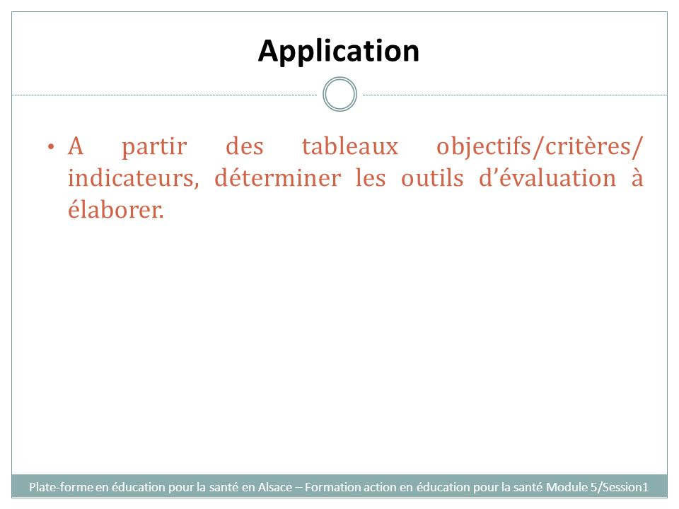 Application A partir des tableaux objectifs/critères/ indicateurs, déterminer les outils d'évaluation à élaborer.