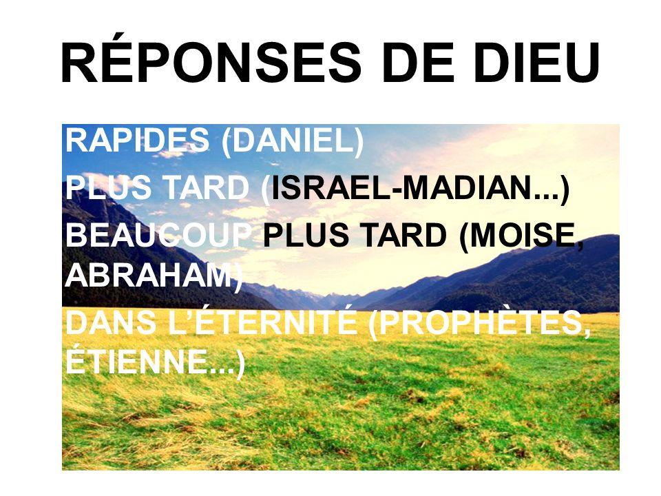 RÉPONSES DE DIEU RAPIDES (DANIEL) PLUS TARD (ISRAEL-MADIAN...)