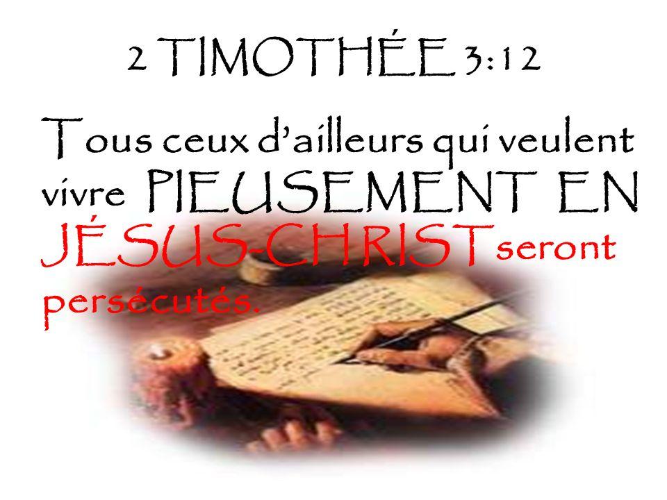 2 TIMOTHÉE 3:12 Tous ceux d'ailleurs qui veulent vivre PIEUSEMENT EN JÉSUS-CH RISTseront persécutés.