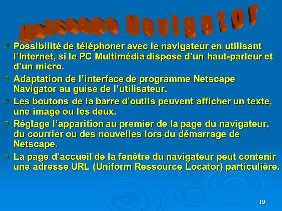 Netscape Navigator Possibilité de téléphoner avec le navigateur en utilisant l'Internet, si le PC Multimédia dispose d'un haut-parleur et d'un micro.