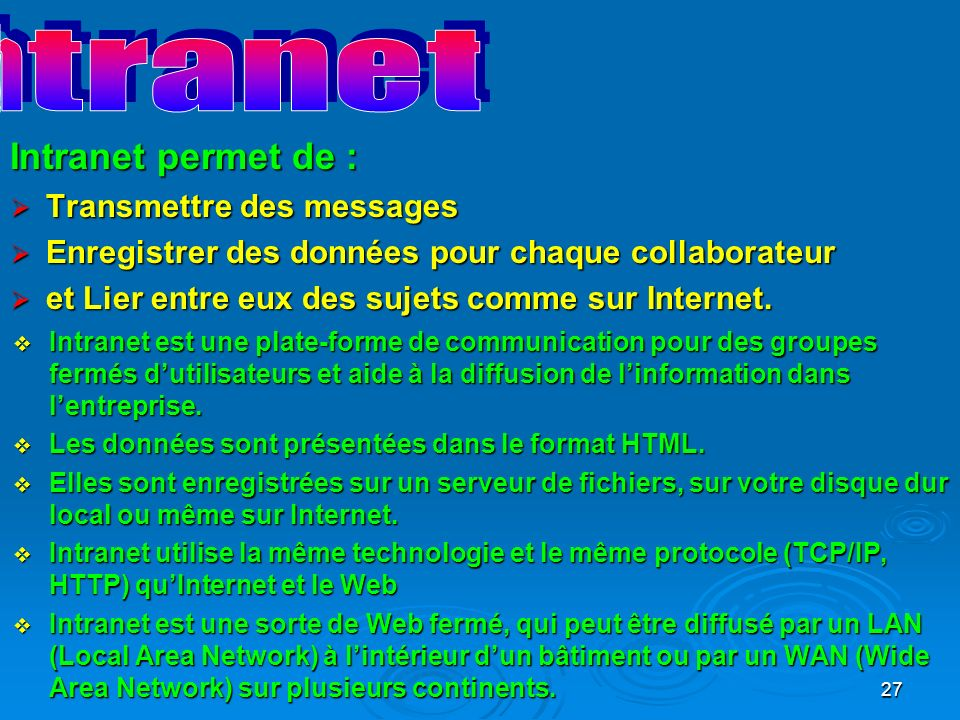 Internet ou Intranet Intranet permet de : Transmettre des messages