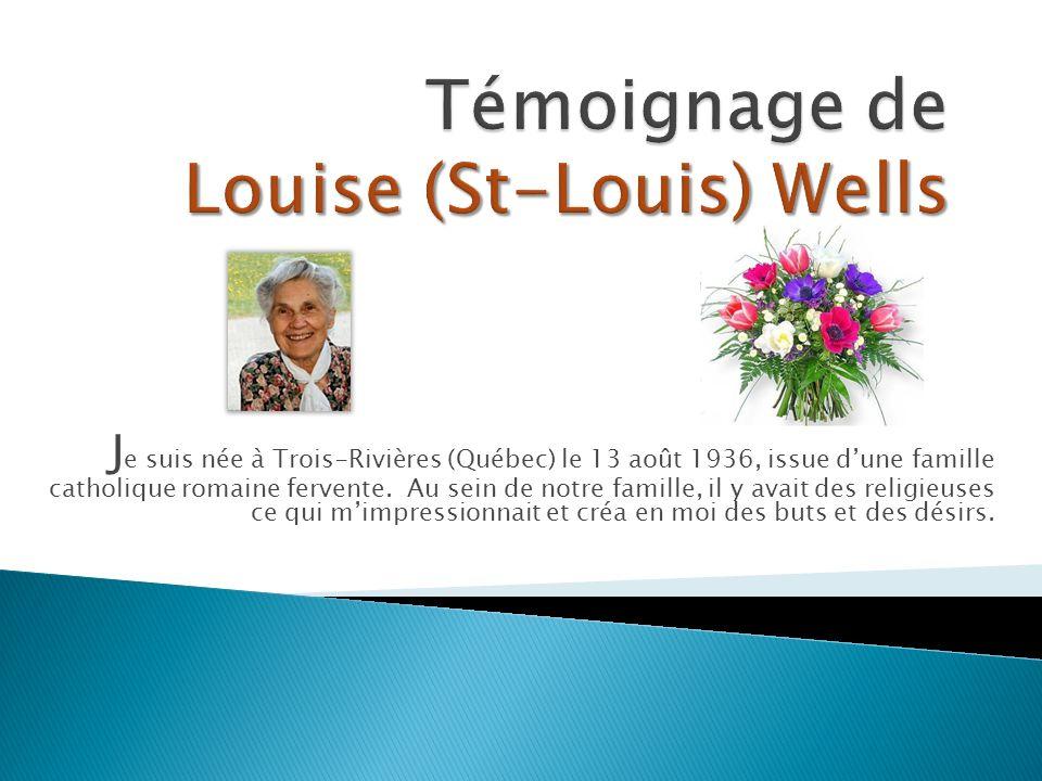 Témoignage de Louise (St-Louis) Wells