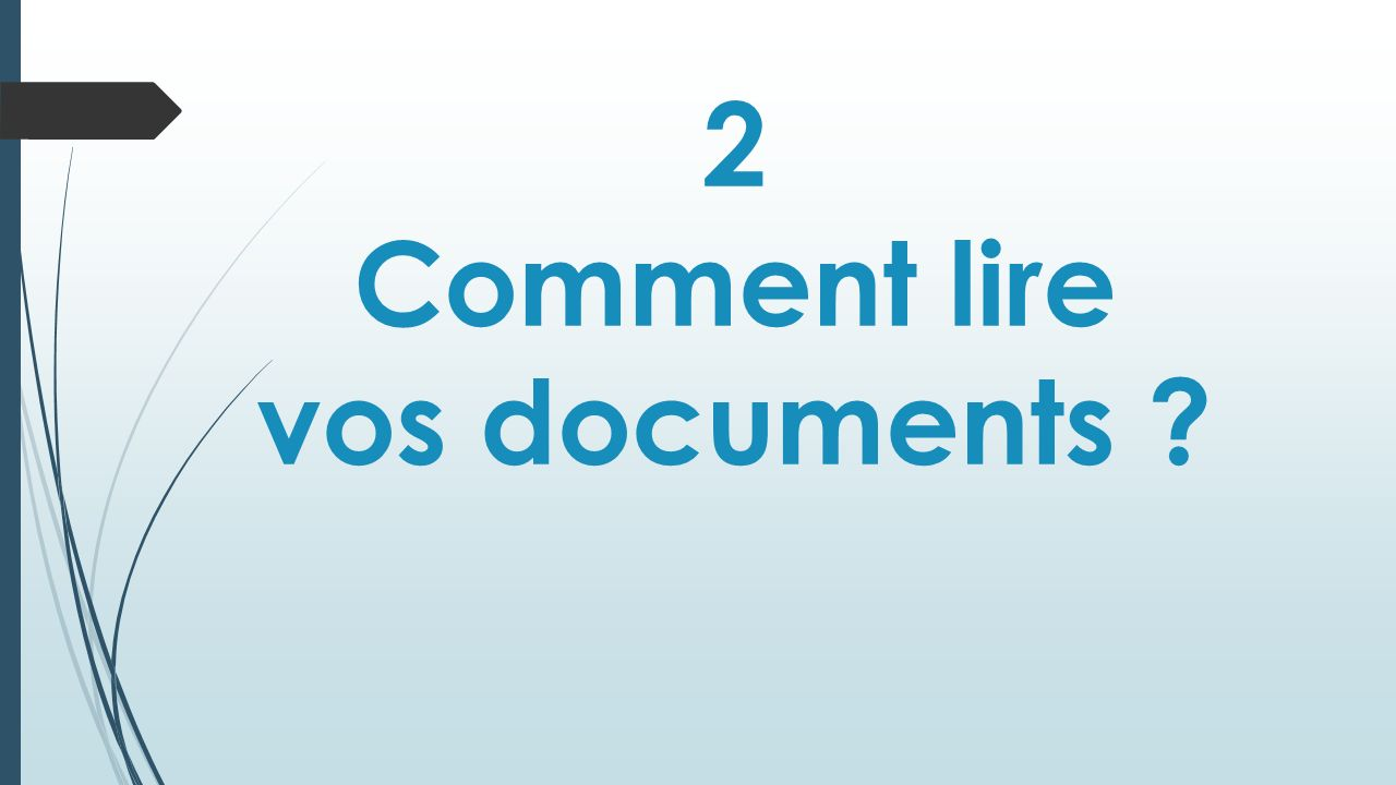 2 Comment lire vos documents