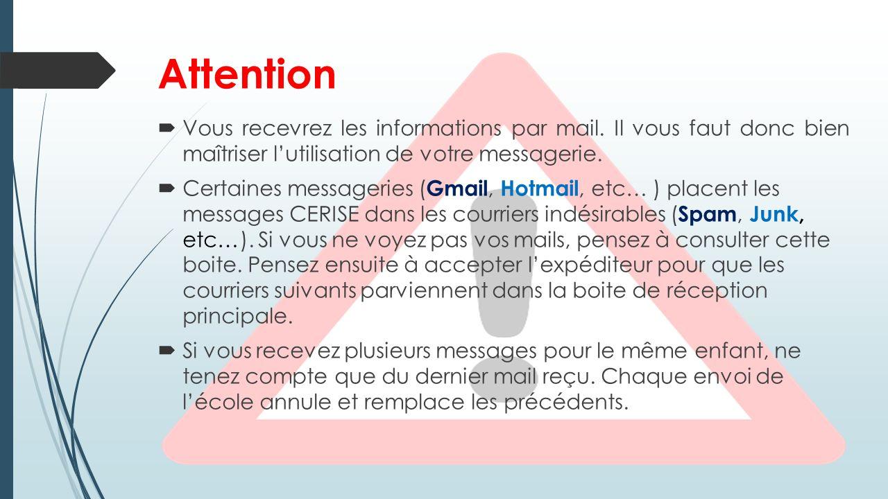 Attention Vous recevrez les informations par mail. Il vous faut donc bien maîtriser l'utilisation de votre messagerie.