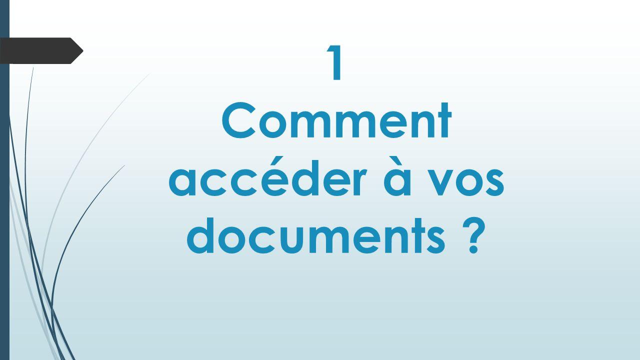 1 Comment accéder à vos documents