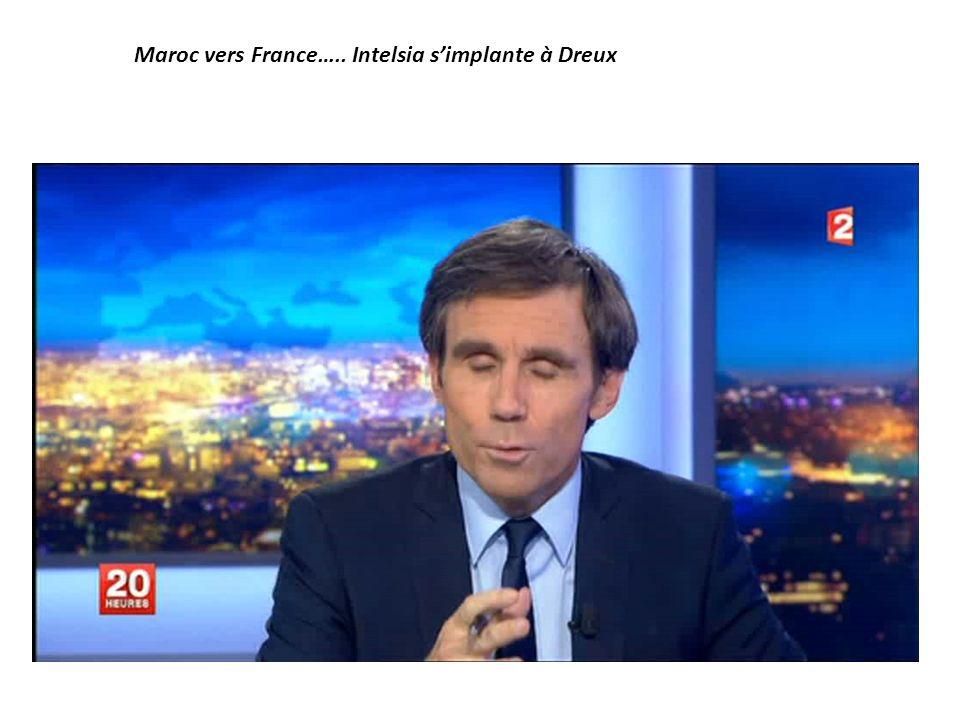 Maroc vers France….. Intelsia s'implante à Dreux