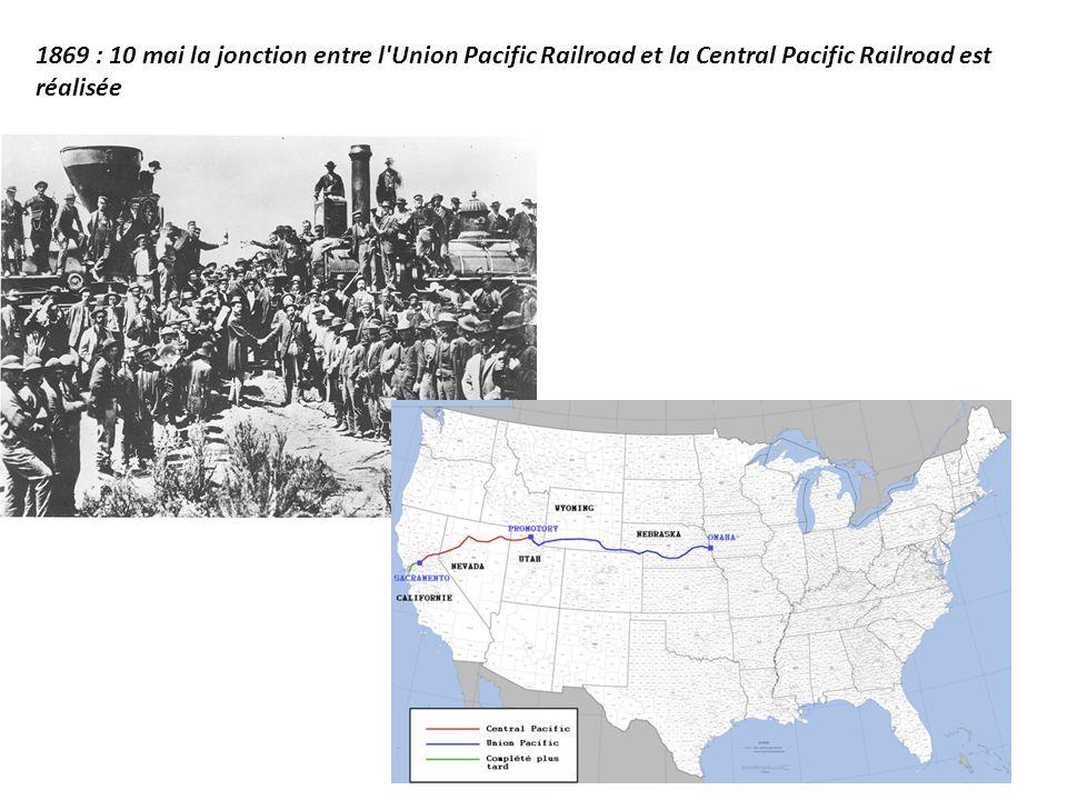 1869 : 10 mai la jonction entre l Union Pacific Railroad et la Central Pacific Railroad est réalisée