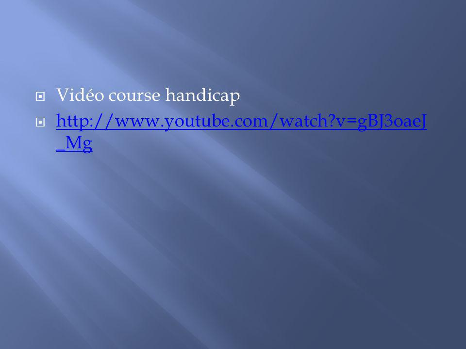 Vidéo course handicap http://www.youtube.com/watch v=gBJ3oaeJ_Mg