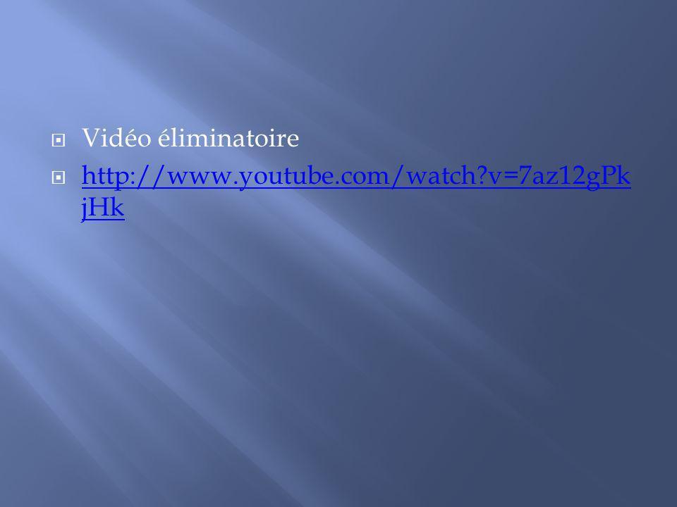 Vidéo éliminatoire http://www.youtube.com/watch v=7az12gPkjHk