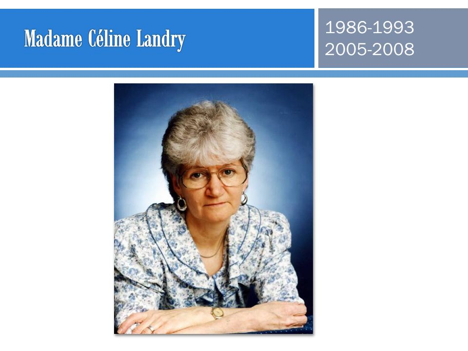 Madame Céline Landry 1986-1993 2005-2008
