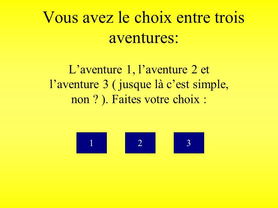 Vous avez le choix entre trois aventures: