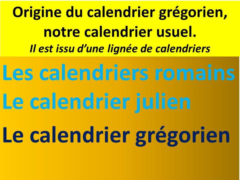 Les calendriers romains Le calendrier julien Le calendrier grégorien