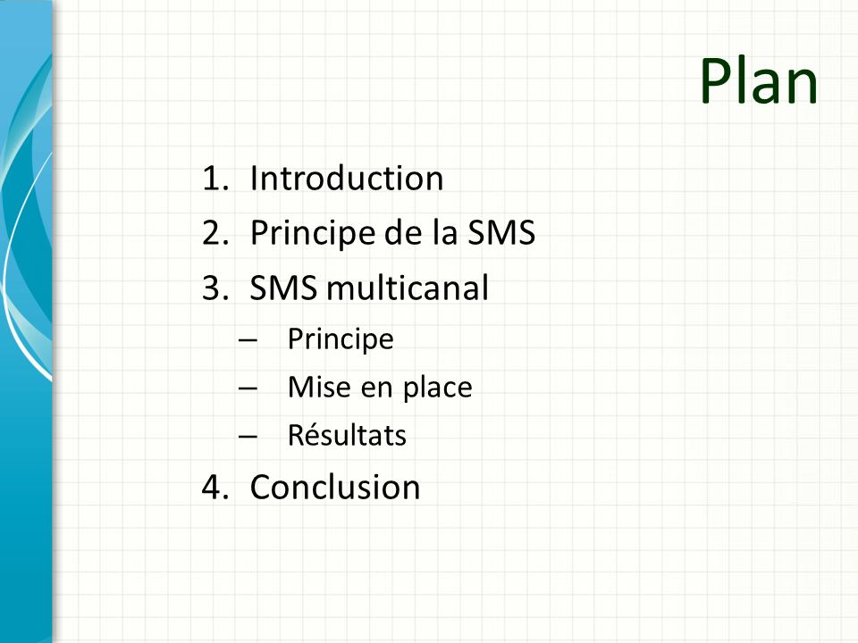 Plan Introduction Principe de la SMS SMS multicanal Conclusion