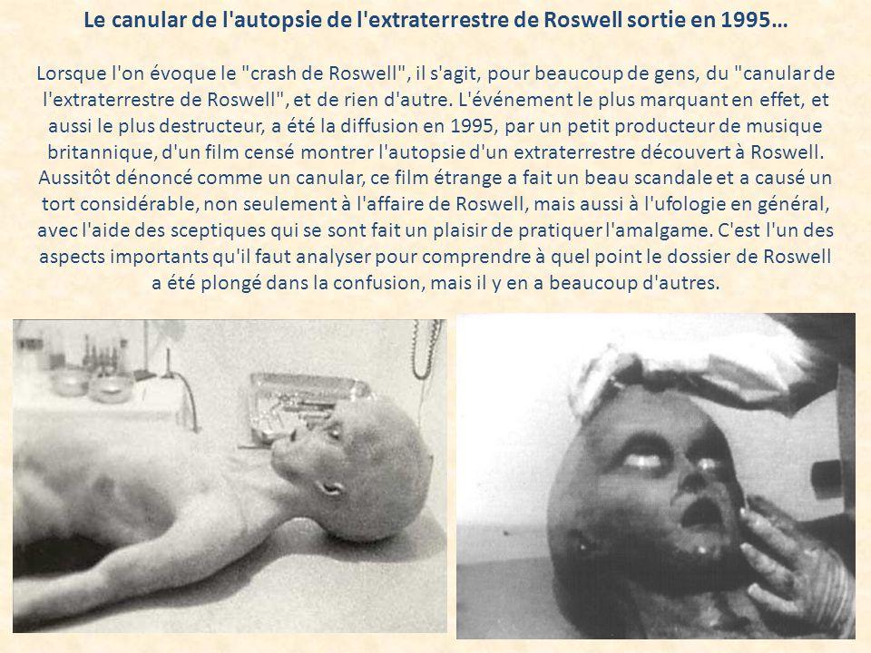 Le canular de l autopsie de l extraterrestre de Roswell sortie en 1995… Lorsque l on évoque le crash de Roswell , il s agit, pour beaucoup de gens, du canular de l extraterrestre de Roswell , et de rien d autre.