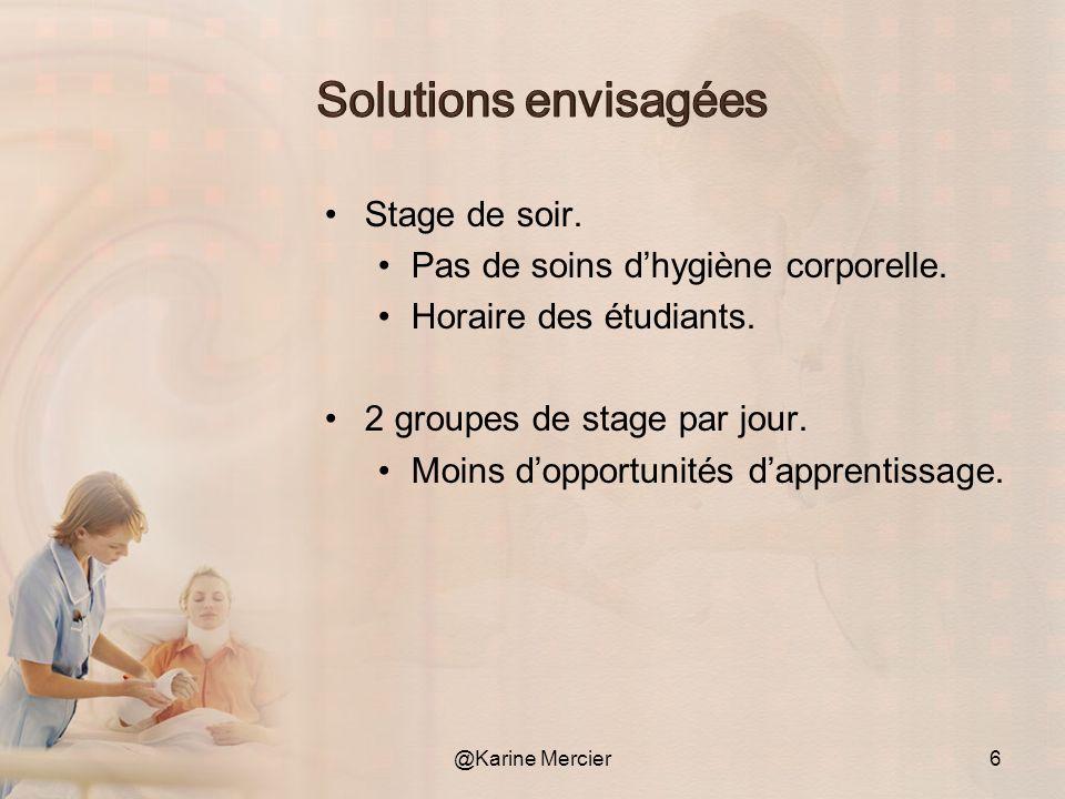 Solutions envisagées Stage de soir. Pas de soins d'hygiène corporelle.