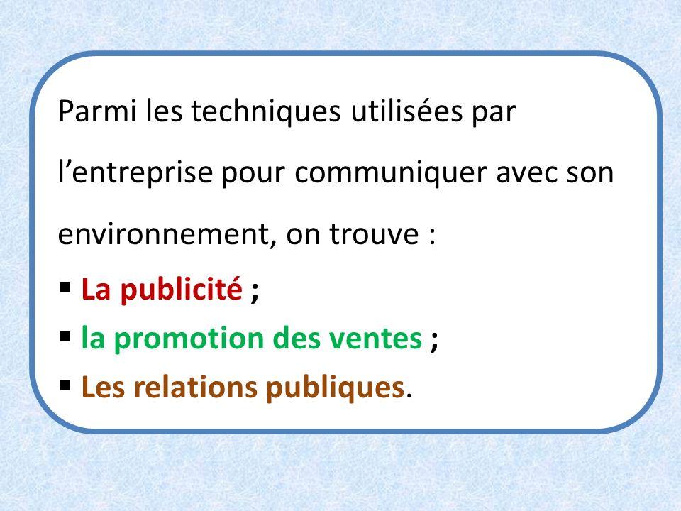 Parmi les techniques utilisées par l'entreprise pour communiquer avec son environnement, on trouve :