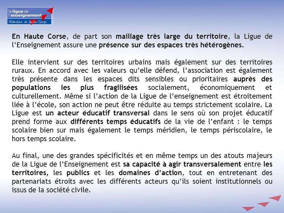En Haute Corse, de part son maillage très large du territoire, la Ligue de l'Enseignement assure une présence sur des espaces très hétérogènes.