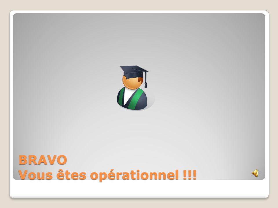 BRAVO Vous êtes opérationnel !!!