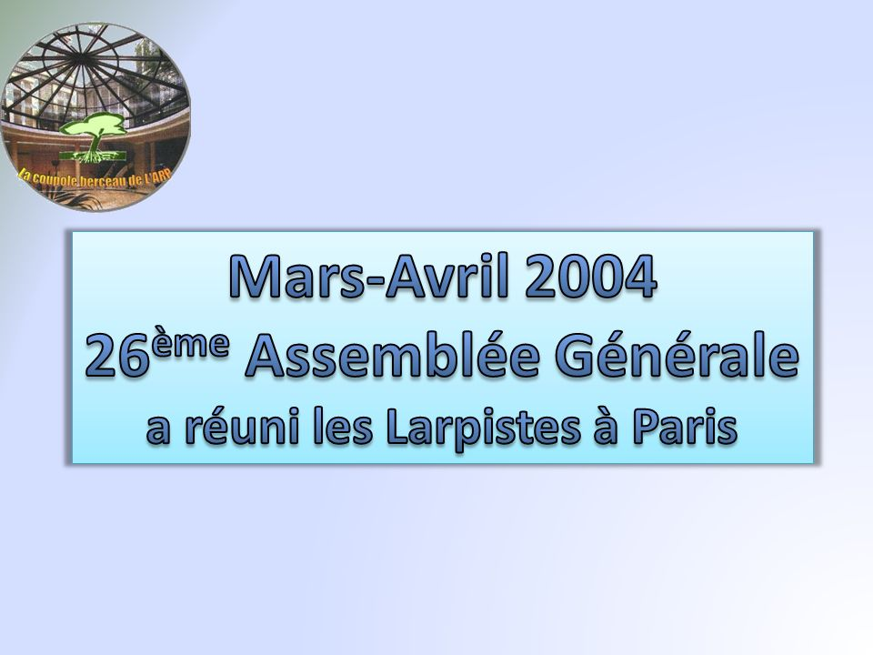 Mars-Avril 2004 26ème Assemblée Générale a réuni les Larpistes à Paris