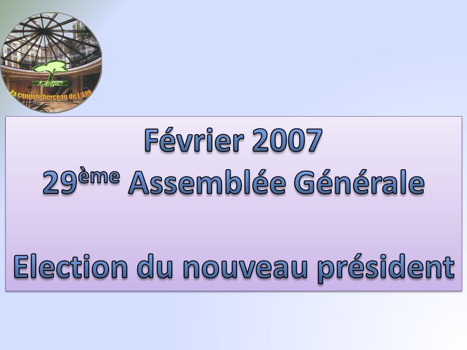 Février 2007 29ème Assemblée Générale Election du nouveau président