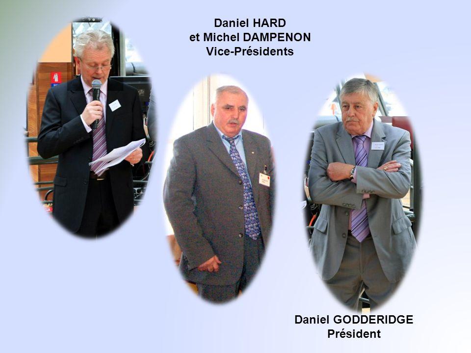 Daniel HARD et Michel DAMPENON Vice-Présidents Daniel GODDERIDGE Président