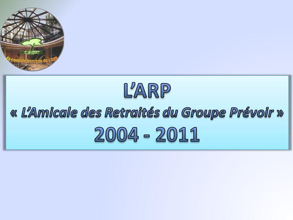 L'ARP « L'Amicale des Retraités du Groupe Prévoir » 2004 - 2011