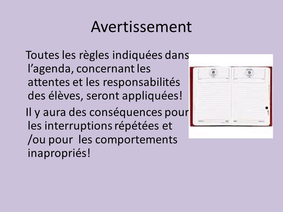 Avertissement Toutes les règles indiquées dans l'agenda, concernant les attentes et les responsabilités des élèves, seront appliquées!