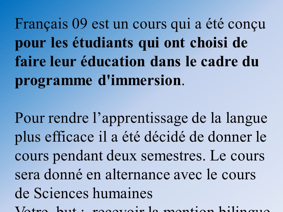Français 09 est un cours qui a été conçu pour les étudiants qui ont choisi de faire leur éducation dans le cadre du programme d immersion.