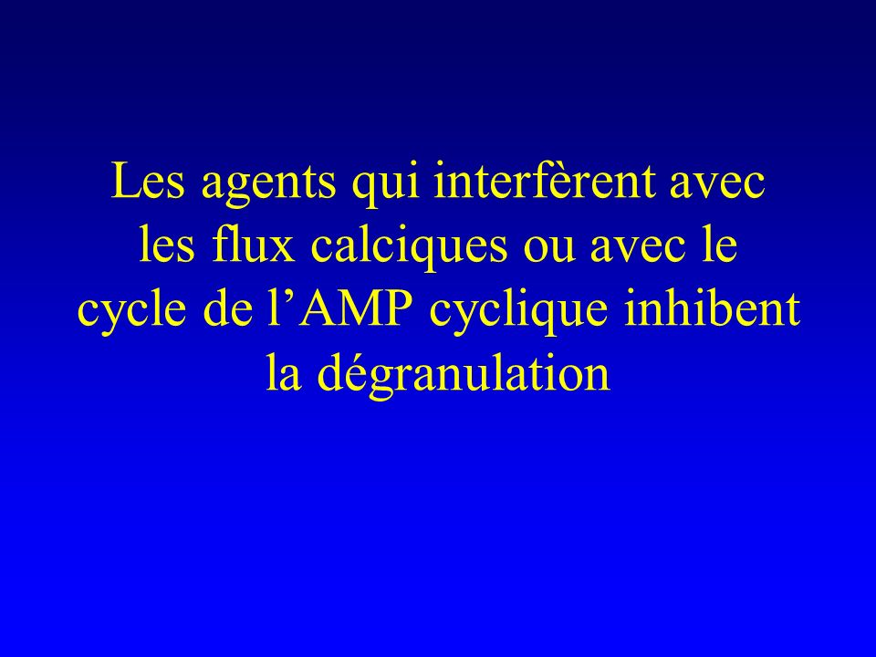 Les agents qui interfèrent avec les flux calciques ou avec le cycle de l'AMP cyclique inhibent la dégranulation