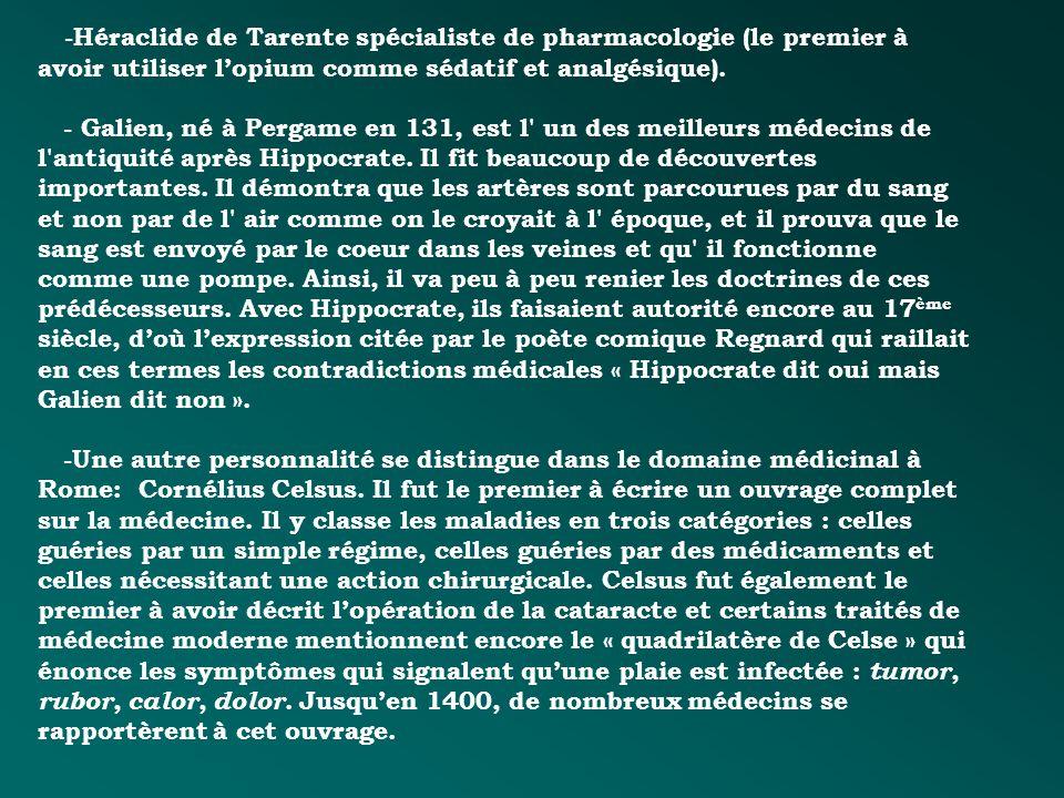 -Héraclide de Tarente spécialiste de pharmacologie (le premier à avoir utiliser l'opium comme sédatif et analgésique).