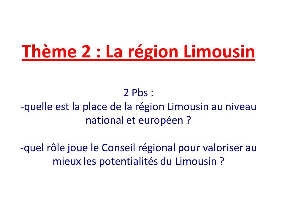 Thème 2 : La région Limousin 2 Pbs : -quelle est la place de la région Limousin au niveau national et européen .