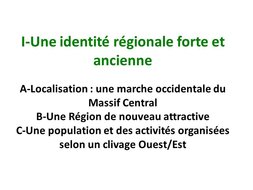 I-Une identité régionale forte et ancienne A-Localisation : une marche occidentale du Massif Central B-Une Région de nouveau attractive C-Une population et des activités organisées selon un clivage Ouest/Est
