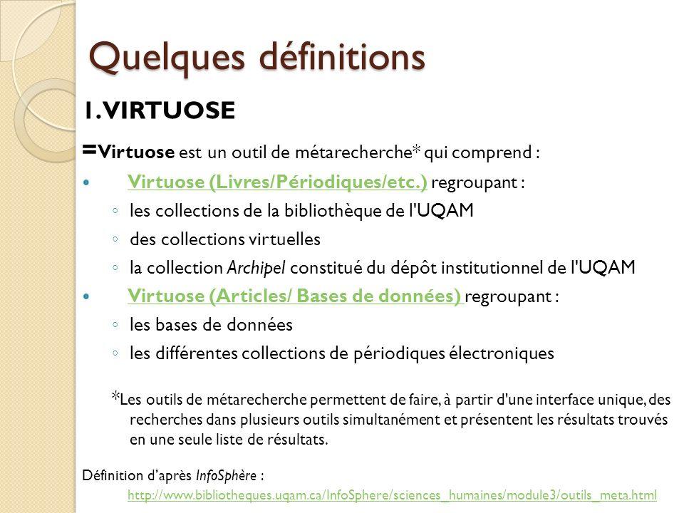 Quelques définitions 1. VIRTUOSE. =Virtuose est un outil de métarecherche* qui comprend : Virtuose (Livres/Périodiques/etc.) regroupant :