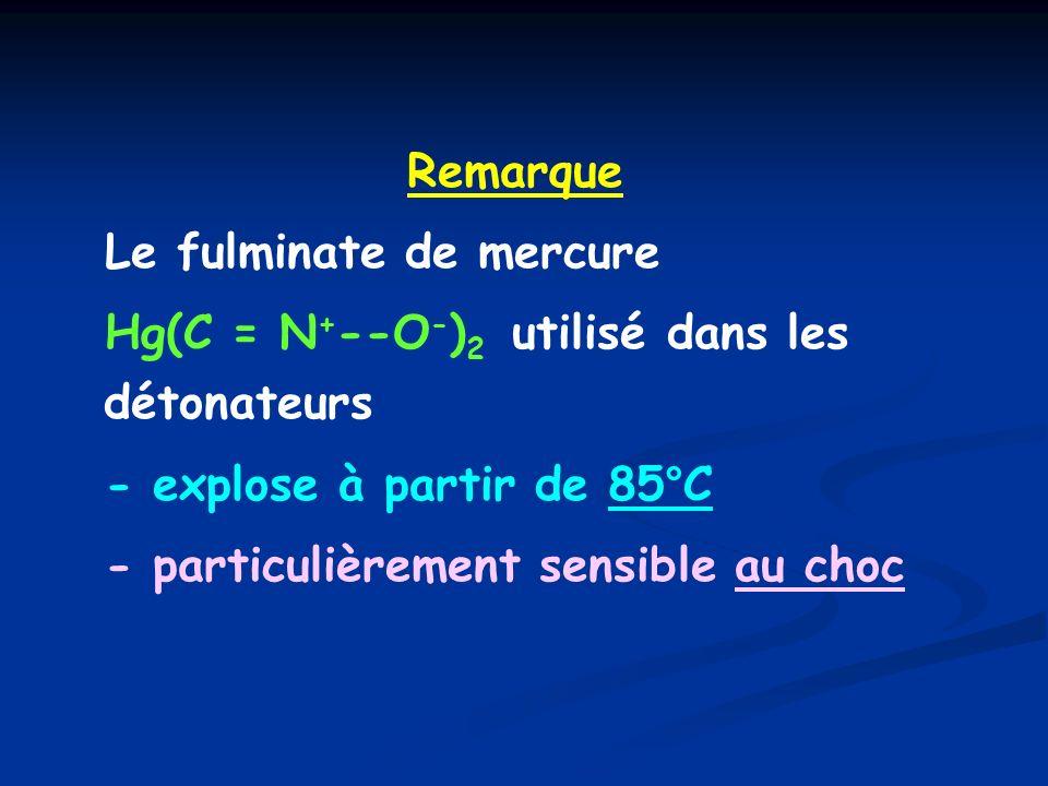 Remarque Le fulminate de mercure. Hg(C = N+--O-)2 utilisé dans les détonateurs. - explose à partir de 85°C.