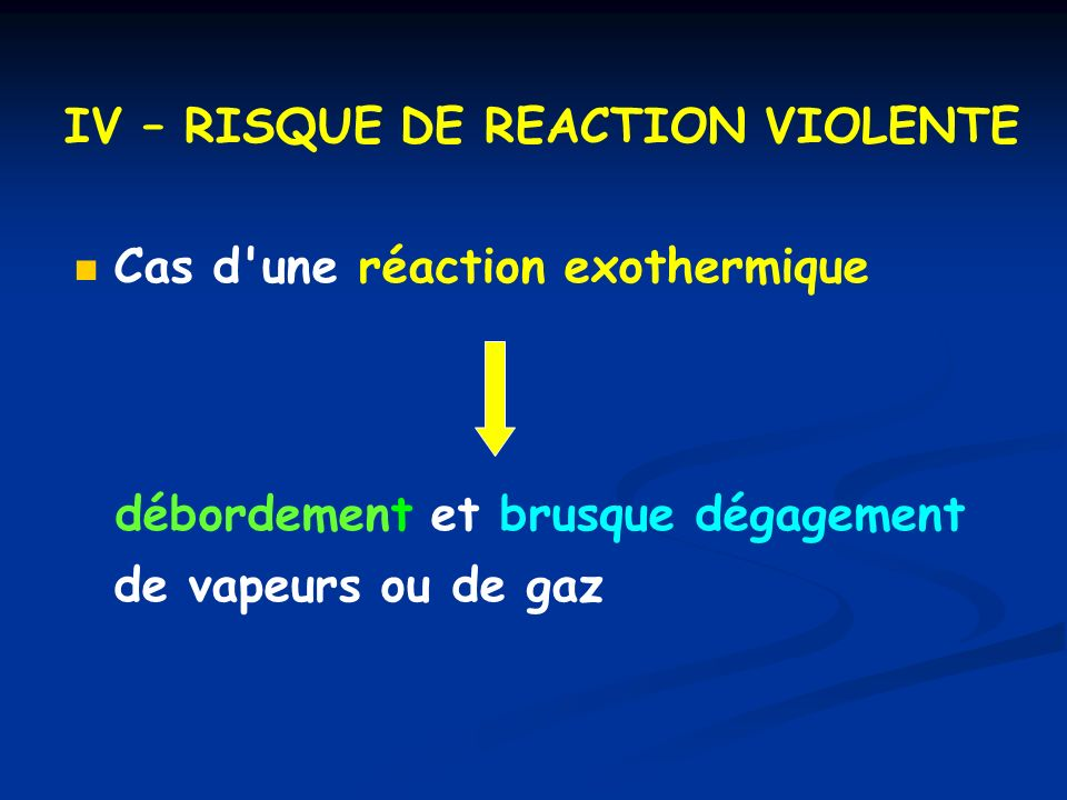 IV – RISQUE DE REACTION VIOLENTE