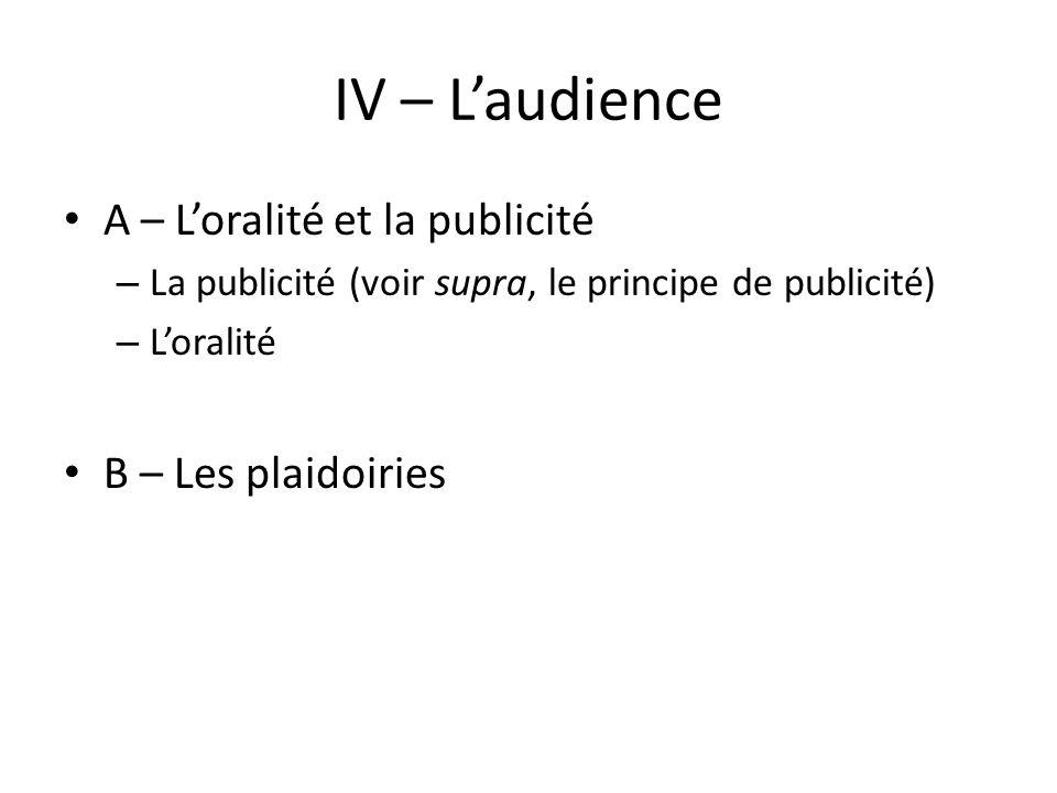 IV – L'audience A – L'oralité et la publicité B – Les plaidoiries