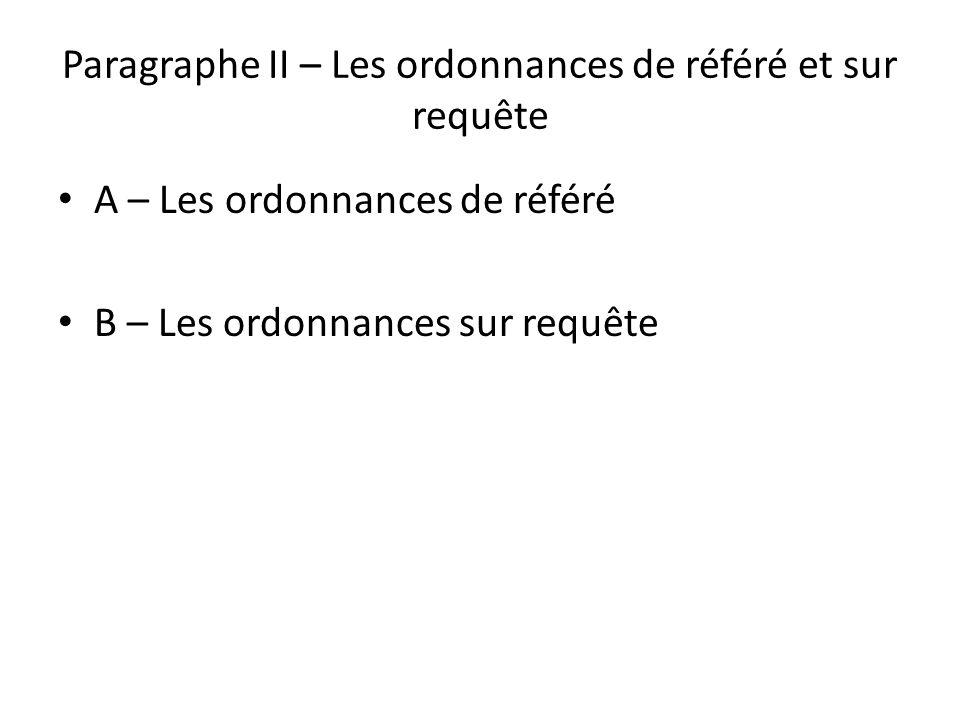 Paragraphe II – Les ordonnances de référé et sur requête