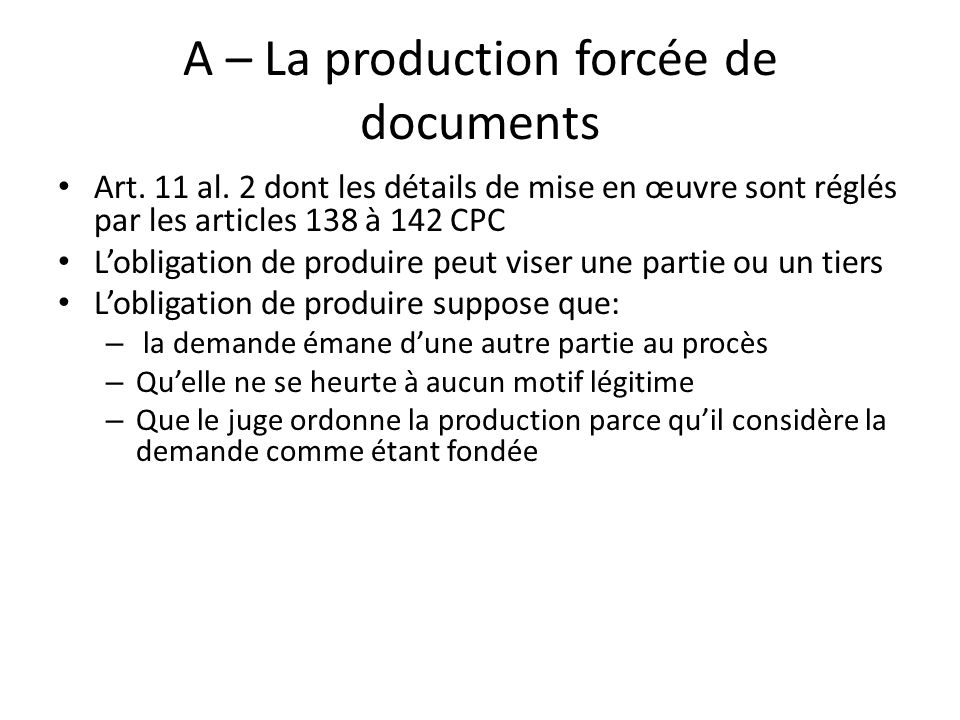 A – La production forcée de documents