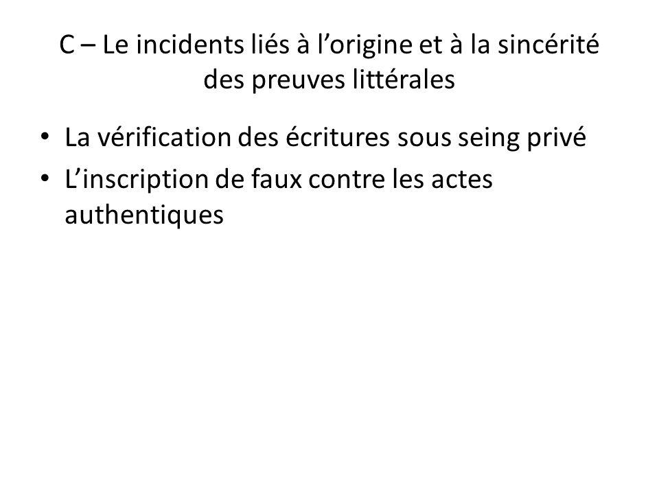 C – Le incidents liés à l'origine et à la sincérité des preuves littérales