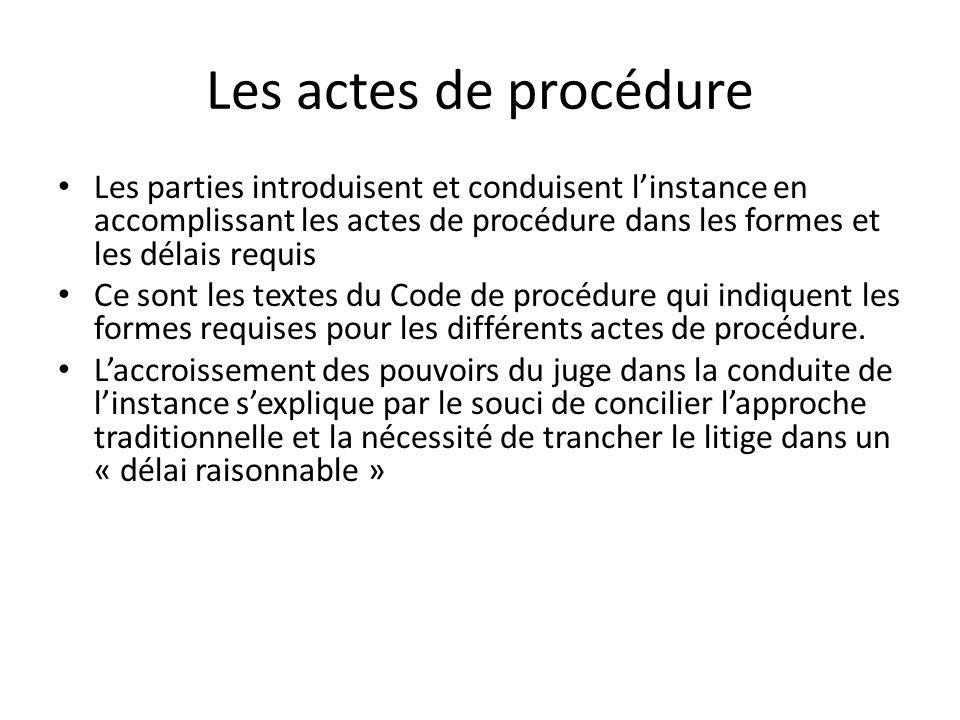 Les actes de procédure Les parties introduisent et conduisent l'instance en accomplissant les actes de procédure dans les formes et les délais requis.