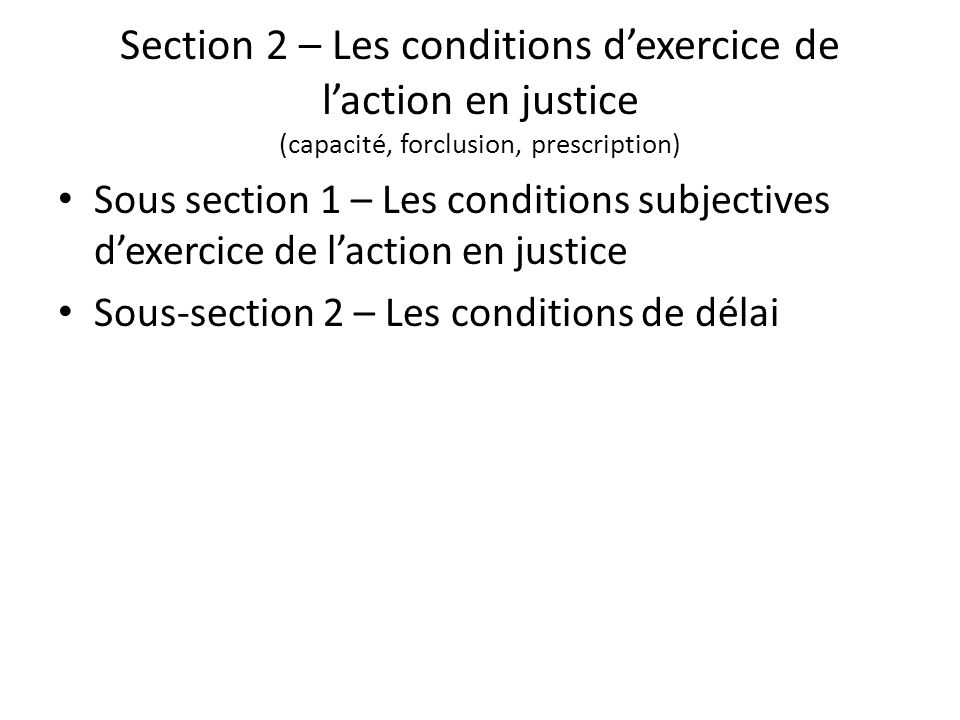 Section 2 – Les conditions d'exercice de l'action en justice (capacité, forclusion, prescription)