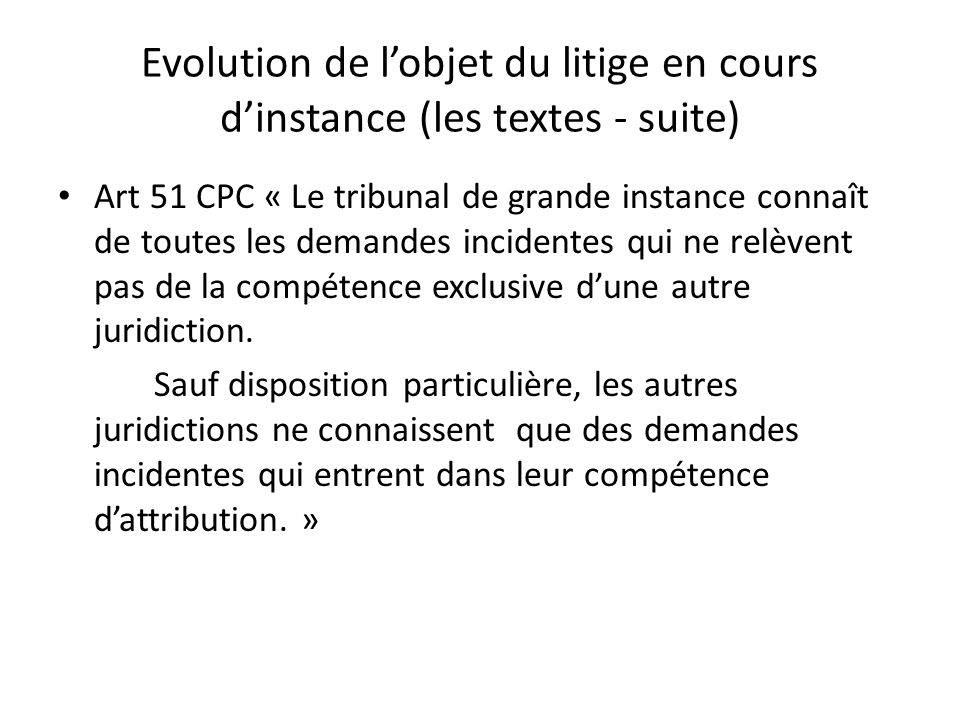 Evolution de l'objet du litige en cours d'instance (les textes - suite)