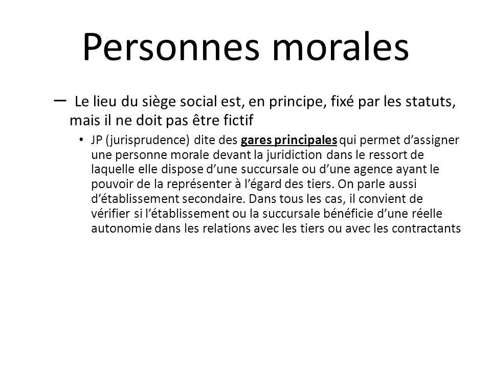 Personnes morales Le lieu du siège social est, en principe, fixé par les statuts, mais il ne doit pas être fictif.